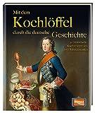 Mit dem Kochlöffel durch die deutsche Geschichte: 50 historische...