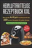Heißluftfritteuse Rezeptbuch XXL: Das große Airfryer Kochbuch mit...
