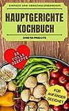 Hauptgerichte Kochbuch - einfach und abwechslungsreich! Ohne...