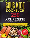 SOUS VIDE KOCHBUCH: XXL. 250 Rezepte für Ihr Sous Vide Gerät. Die...