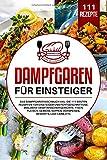 Dampfgaren für Einsteiger: Das Dampfgarer Kochbuch XXL. Die 111...