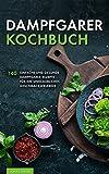 Dampfgarer Kochbuch: 140 einfache und gesunde Dampfgarer Rezepte für...