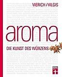 Aroma: Food-Pairing & Food-Completing - Aromaforschung von Kräutern,...