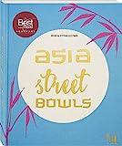 Asia Street Bowls: Authentische Rezepte für Suppen und Brühen aus...