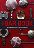 The Bar Book: Elements of Cocktail Technique (Cocktail Book with...