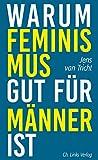 Warum Feminismus gut für Männer ist: Aus dem Niederländischen von...