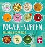 Power-Suppen, Brühen & Toppings: 100 Rezepte für leckere und leichte...